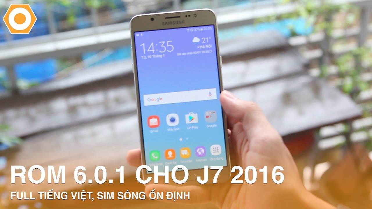 ROM 6.0.1 cho Galaxy J7 2016 - Full tiếng việt - sim sóng ổn định.
