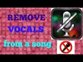 How to Remove Vocals from a song?[Android /ios]