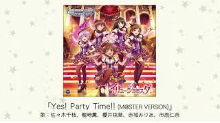 【楽曲試聴】「Yes! Party Time!!(M@STER VERSION)」(歌:佐々木千枝、龍崎薫、櫻井桃華、赤城みりあ、市原仁奈)