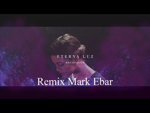 Eterna Luz - Un Corazón (Mark Ebar Remix) Música Cristiana