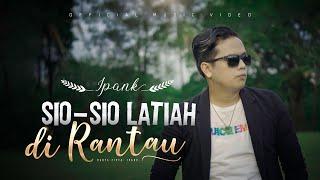 Ipank - Sio Sio Latiah Di Rantau (Official Music Video)