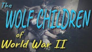The Wolf Children of World War 2