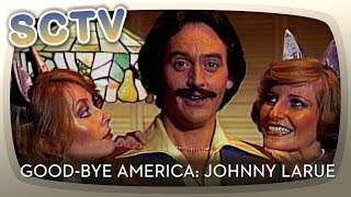 SCTV - Good-Bye America: Johnny LaRue