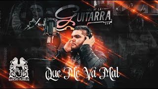 El De La Guitarra - Que Me Va Mal [Official Video]