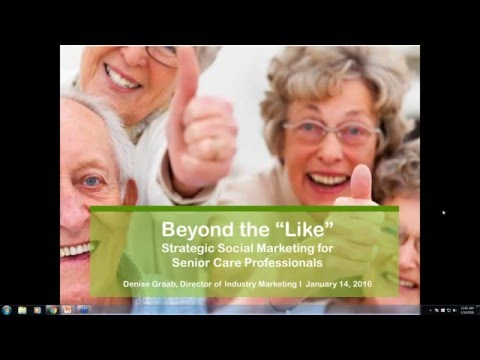 "Strategic Social Marketing for Senior Care Professionals -- Beyond the ""Like"""