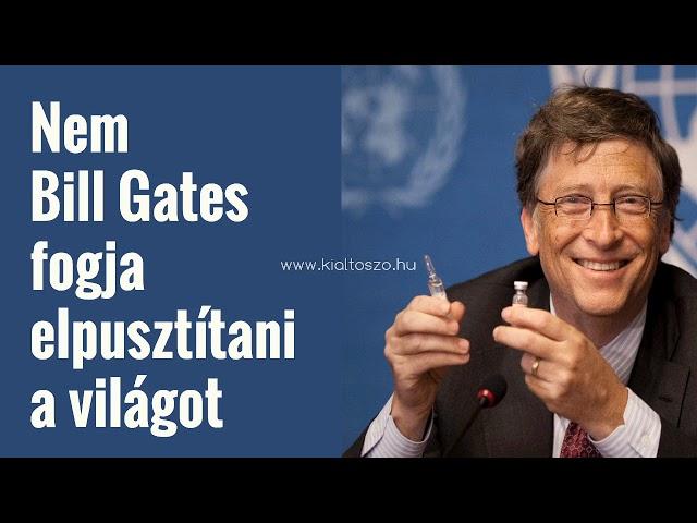 Nem Bill Gates fogja elpusztítani a világot