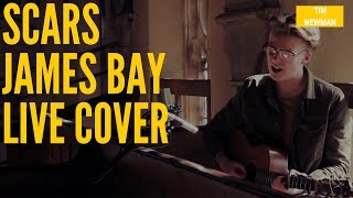 Scars, James Bay Acoustic Cover Live by Tim Newman