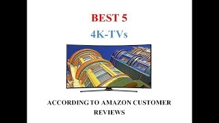 5 Best 4K TVs on Amazon According to Customer Reviews