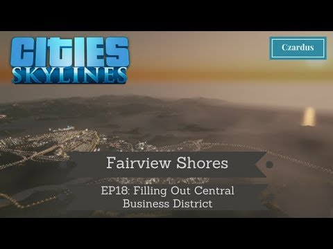 Let's Play Cities Skylines: Fairview Shores EP18 - Filling Out Central Business District