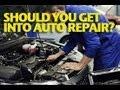 Should You Get Into Auto Repair? -ETCG1