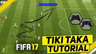 FIFA 17 TIKI TAKA ATTACKING TUTORIAL / HOW TO ATTACK & USE THE BUILD-UP PLAY TO SCORE GOALS - TRICKS