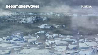 sleepmakeswaves - Tundra - Official Audio