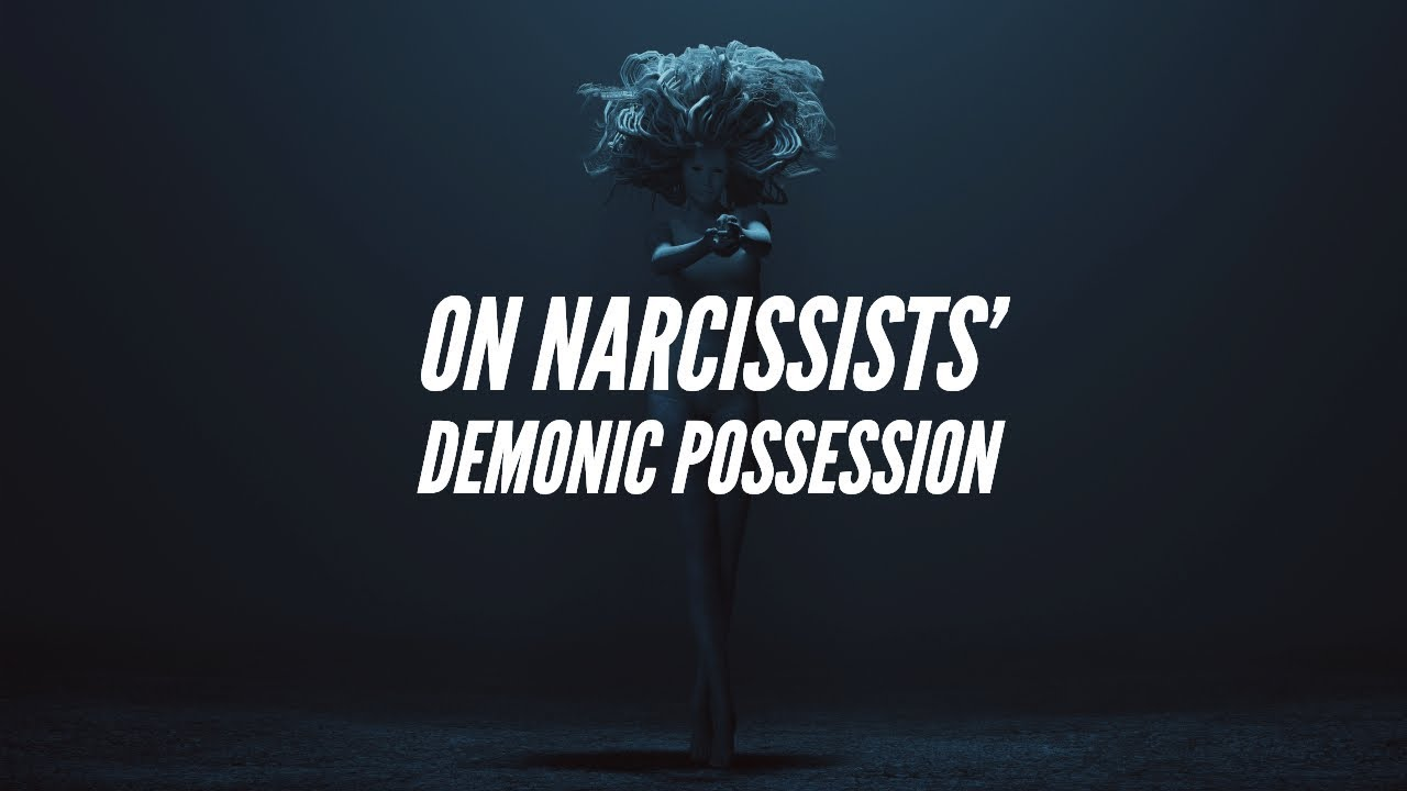 On Narcissists' Demonic Possession