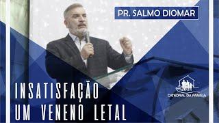 Insatisfação, um veneno letal - Pr. Salmo Diomar - 10-03-2019