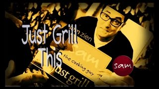 Sam The Cooking Guy - Just Grill This