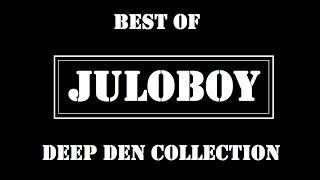 Best Of Juloboy - Deep Den Collection [Video Edit]