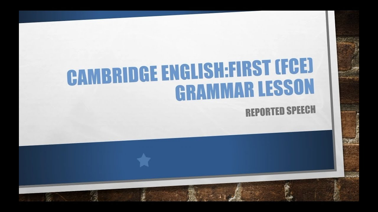 Reported Speech For The Cambridge English First Fce Upper Intermediate English Grammar Lessons Youtube
