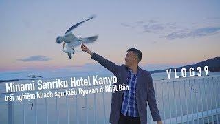 Bill Balo - Khách sạn kiểu lữ quán ở Nhật: Minami Sanriku Kanyo (Stay at Ryokan)