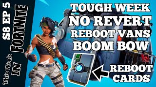 This Week In Fortnite Ep5 Tough Week No Revert, New Reboot Vans, Reboot Cards, & Boom Bow