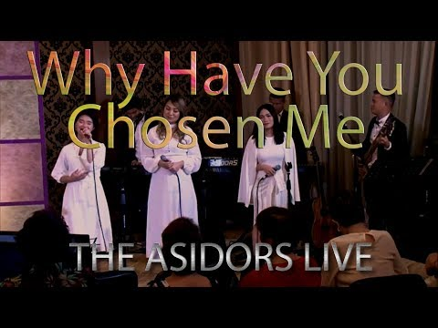 Why Have You Chosen Me - THE ASIDORS 2018 LIVE