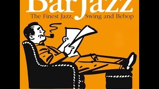 Bar Jazz The Finest Jazz, Swing and Bebop Part 1 - nearly 4Hrs Playlist