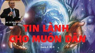 TIN LÀNH CHO MUÔN DÂN - Mục sư LÊ MINH ĐỨC - HT AN-TI-ỐT (KOHO), GH MA-THI-Ơ