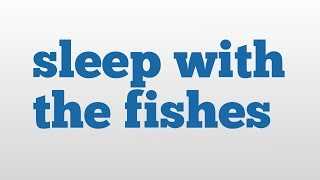 sleep with the fishes meaning and pronunciation