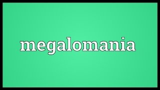 Megalomania Meaning