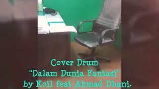 Cover Drum _ Dalam Dunia Fantasi (Koil feat Ahmad Dhani)
