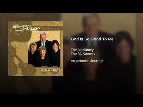 God Is So Good To Me - The McKameys