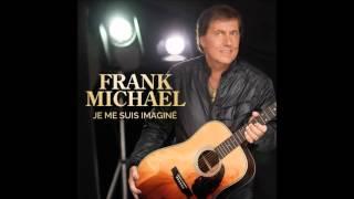 Frank Michael - Je Me Suis Imaginé (AUDIO)