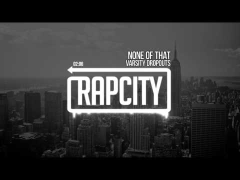 Varsity Dropouts - None Of That (Prod. By Nato Feelz)