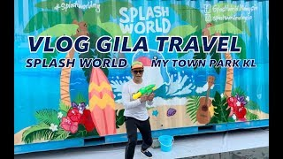 VLOG GILA TRAVEL: Jom Berjimba di SPLASH WORLD My Town Park