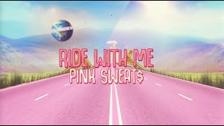 Pink Sweat$ - Ride With Me [Official Lyric Video]