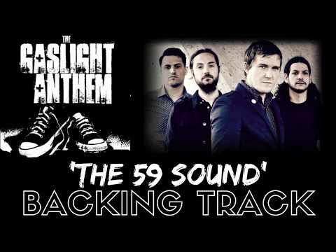 The Gaslight Anthem - 'The 59 Sound' [Full Backing Track]