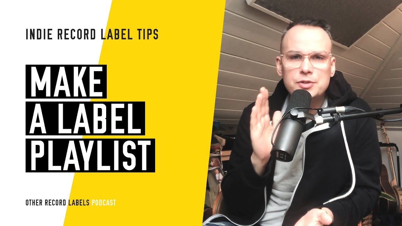 Make a Label Playlist - (How to Run an Indie Record Label in 2020)