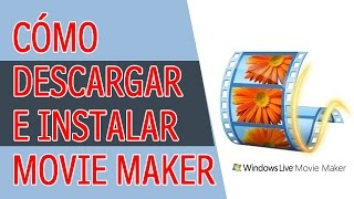 Como Descargar e Instalar Windows Movie Maker GRATIS