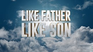 Like Father, Like Son - 119 Ministries