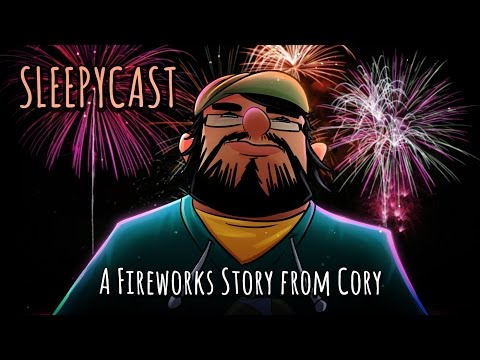 SleepyCast Lost Episode [A Fireworks Story from Cory]