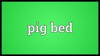 Pig Bed Meaning