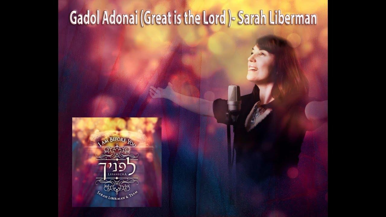 Gadol Adonai (Great is the Lord )- Sarah Liberman