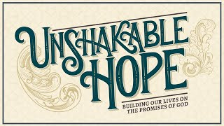 Sept 15, 2019 - Unshakable Hope - Part 2