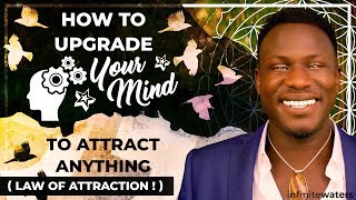 How to Upgrade Your Mind to Attract Anything (Law of Attraction!) Powerful!
