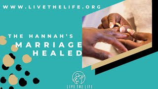 The Hannah's – Marriage Healed