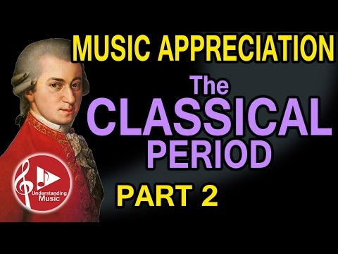 Classical Period -  Part 2 - Music Appreciation