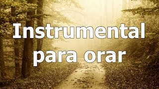 Musica para orar, escuchar musica para orar, instrumental de adoracion