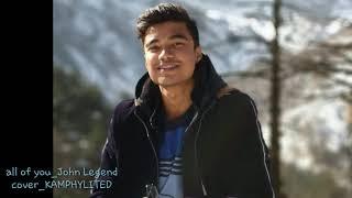 All of me - john legend cover music song lyrics india assam ( just a humble try,hope u like it)