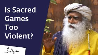 How Sex & Violence on TV Is Affecting Our Children – Sadhguru on Sacred Games