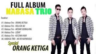Gambar cover NABASA TRIO FULL ALBUM SPECIAL ORANG KETIGA | LAGU BATAK TERBARU 2018