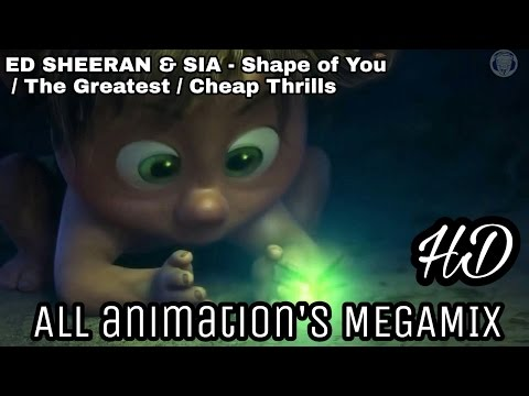 ED SHEERAN & SIA - Shape Of You ANIMATION MUSHUP VIDEO /the Greatest /cheap Thrills Full HD D'mini X